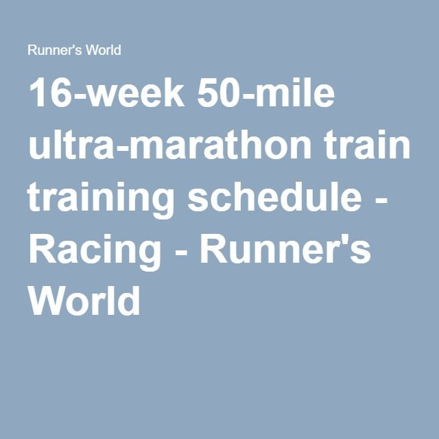 16-week 50-mile ultra-marathon training schedule - Racing - Runner's World. One day...