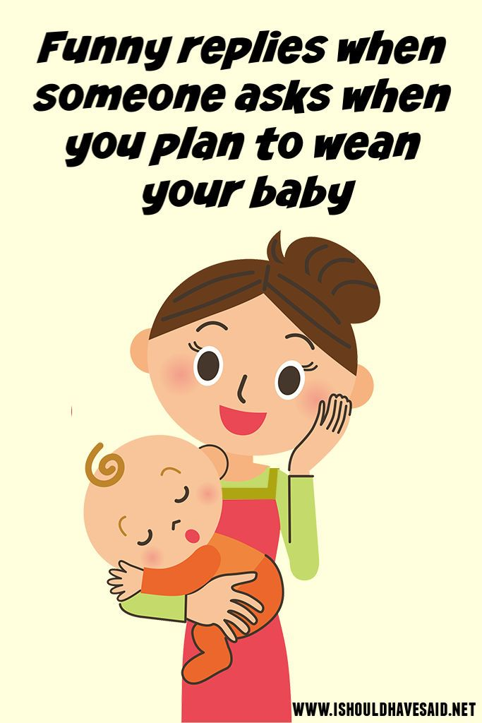 How To Respond When Peoples When You Are Going To Wean Your Baby Weaning Breastfeeding Weaning Stopping Breastfeeding