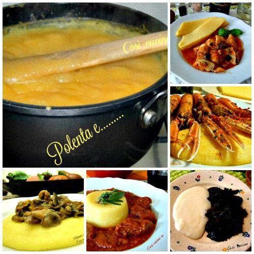 Polenta e.......Spezzatino di manzo, vitello o maiale,formaggio fresco o stagionato, gorgonzola, pesce fritto o alla griglia, seppie, baccalà, funghi feg