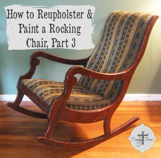 Reupholster  Paint a Rocking Chair Part 3  Projects