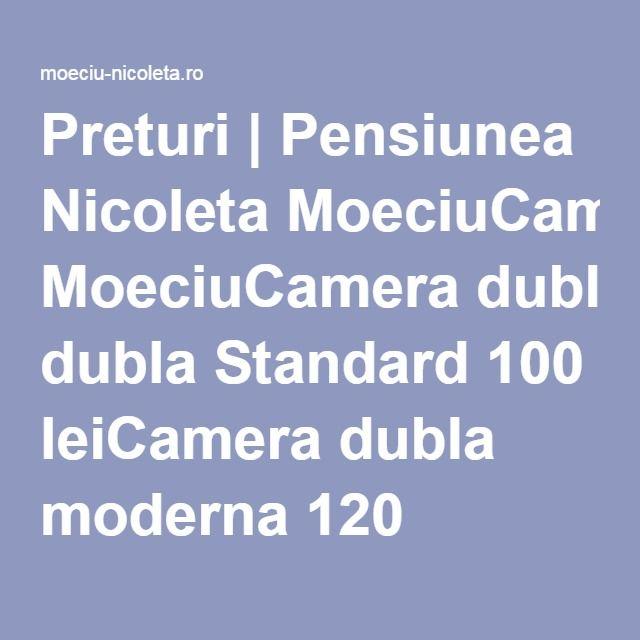 Preturi   Pensiunea Nicoleta MoeciuCamera dubla Standard 100 leiCamera dubla moderna 120 leiApartament 3 pers 140 lei