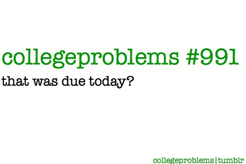 College Problem #991: oh SH!T haha