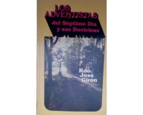 Los Adventistas del Séptimo Día y sus Doctrinas, por Rdo. José Girón (1979)