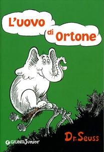 Dr Seuss, L'uovo di Ortone  Ortone l'elefante: la sua parola d'onore vale tanto oro quanto (lui) pesa. Una volta che ha promesso di badare all'uovo della signora Giodola, un'allodola, niente può schiodarlo dal nido. Neanche se il nido è su un albero, neanche se l'uovo dovrà covarselo tutto da solo per un sacco di tempo, a costo di fare figuracce, buscarsi raffreddori sotto la pioggia o vedersela con tre cacciatori armati fino ai denti. E quando, finalmente, il pulcino si decide a nascere...
