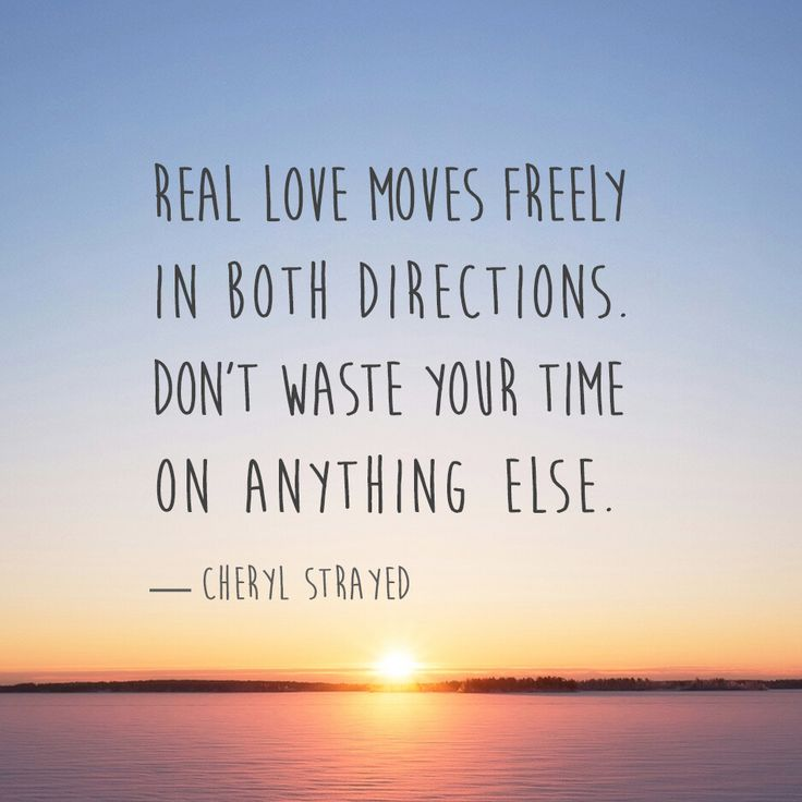 """You cannot convince people to love you. This is  an absolute rule. No one will ever give you love because you want him or her to  give it. Real love moves freely in both directions. Dont waste your time on  anything else.""   Cheryl Strayed — Cheryl Strayed"
