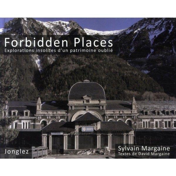 Visites Interdites - Forbidden Places : le livre des visites insolites et interdites !