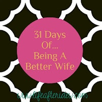 31 days of being a better wife. Started this and I cant believe the changes. So simple
