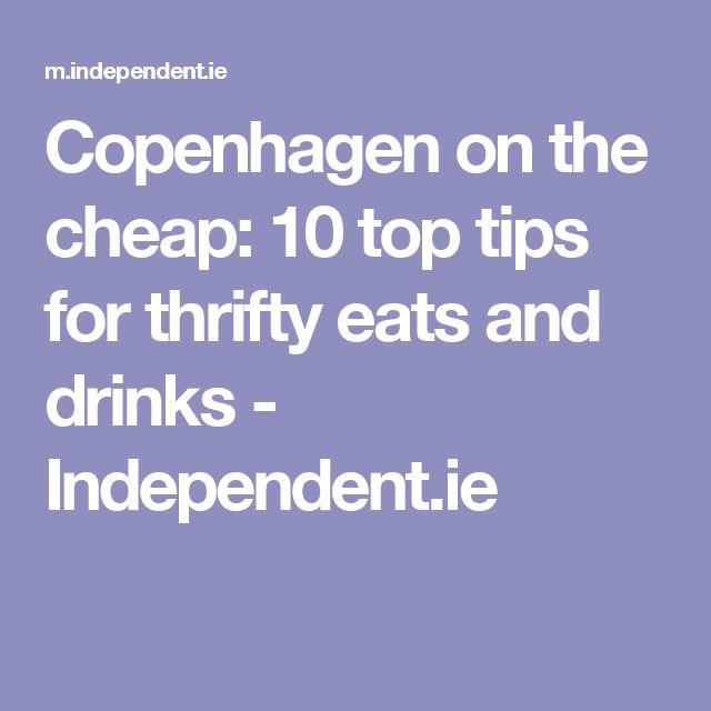 Copenhagen on the cheap: 10 top tips for thrifty eats and drinks - Independent.ie