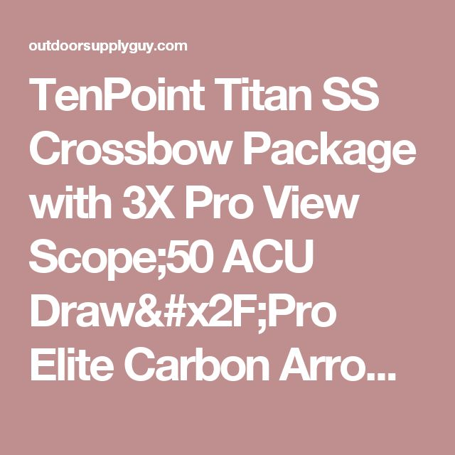 TenPoint Titan SS Crossbow Package with 3X Pro View Scope;50 ACU Draw/Pro Elite Carbon Arrows & Quiver, 175 lb/Medium - OutdoorSupplyGuy