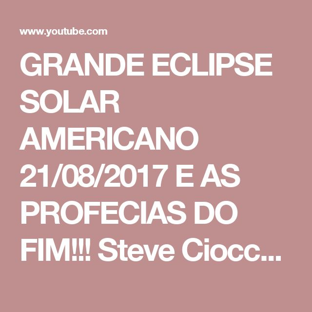 GRANDE ECLIPSE SOLAR AMERICANO 21/08/2017 E AS PROFECIAS DO FIM!!! Steve Cioccolanti legendado - YouTube