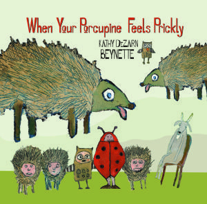 'When I am Not Myself' and 'When Your Porcupine Feels Prickly', adorable children's books with lasting adult lessons.