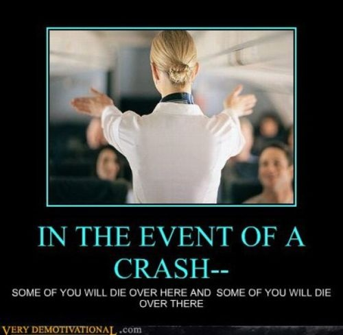 some of you will die over here and some of you will die over there.Southwest Airlines, Funny Pictures, Demotivational Posters, Little Talk, Life Humor, Pay Attention, Flight Attendant, Pictures Quotes, True Stories