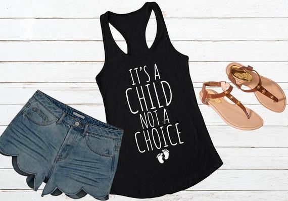 It S A Child Not A Choice Next Level Ideal Racerback Tank Top Pro Life Prolife Tee Super Soft Choose Life Babies Lives Matter Racerback Tank Top Tank Top Fashion Tops