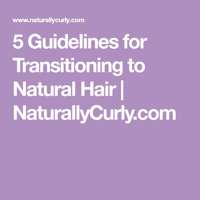 5 Guidelines for Transitioning to Natural Hair   NaturallyCurly.com