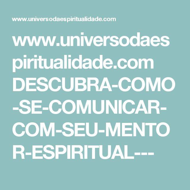 www.universodaespiritualidade.com DESCUBRA-COMO-SE-COMUNICAR-COM-SEU-MENTOR-ESPIRITUAL---