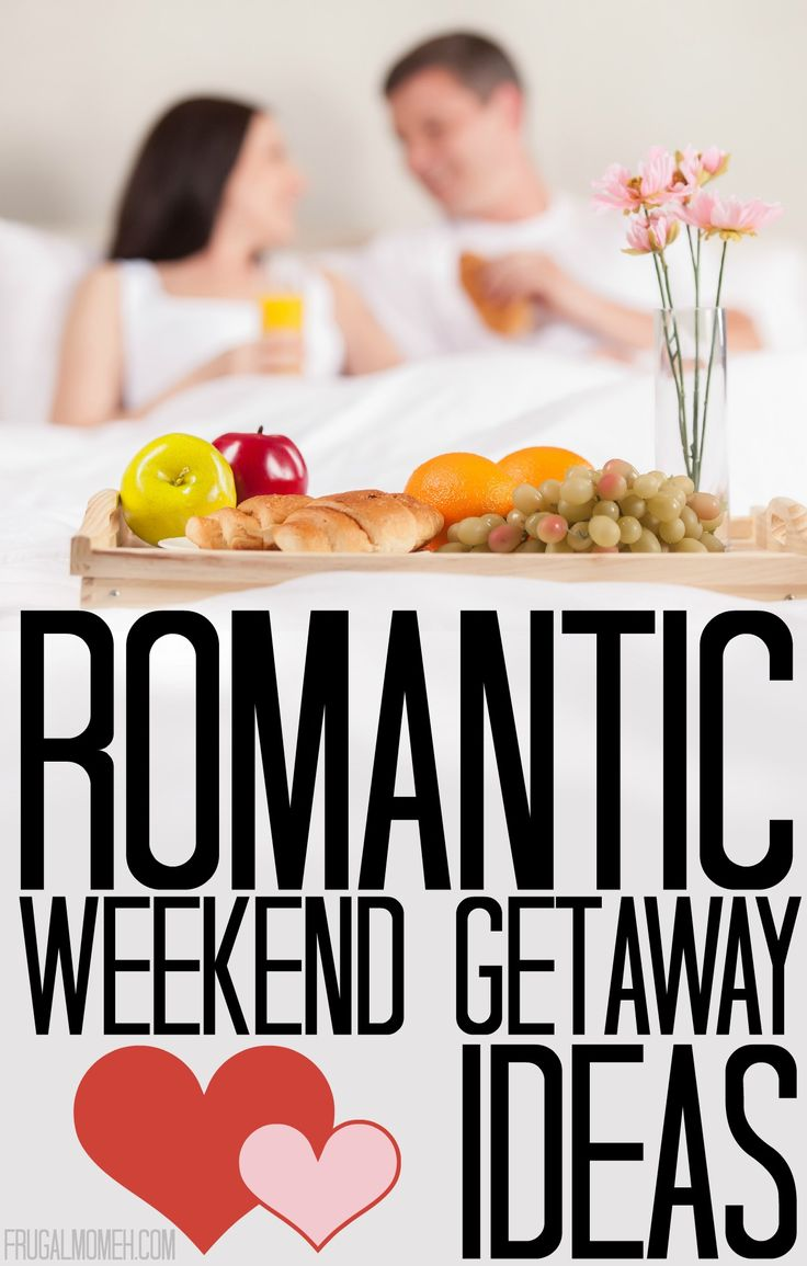 Romantic Weekend Getaway Ideas perfect for Valentines Day or just for a little romance away from the kids.