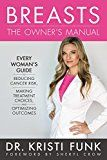 Breasts: The Owner's Manual: Every Woman's Guide to Reducing Cancer Risk Making Treatment Choices and Optimizing Outcomes by Kristi Funk (Author) Sheryl Crow (Foreword) #Kindle US #NewRelease #Health #Fitness #Dieting #eBook #ad