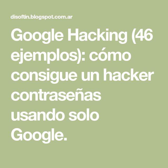 Google Hacking (46 ejemplos): cómo consigue un hacker contraseñas usando solo Google.