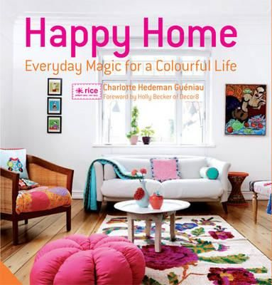 Happy Home : Everyday Magic for a Colourful Home - Charlotte Hedeman Gueniau 2013 50