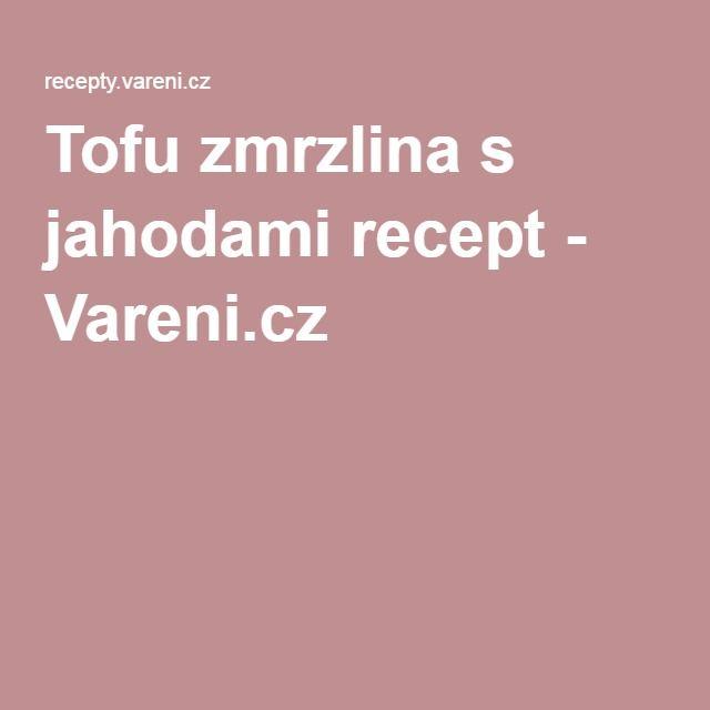 Tofu zmrzlina s jahodami recept - Vareni.cz