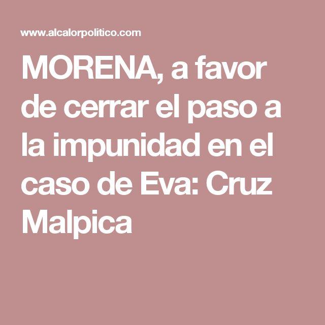 MORENA, a favor de cerrar el paso a la impunidad en el caso de Eva: Cruz Malpica