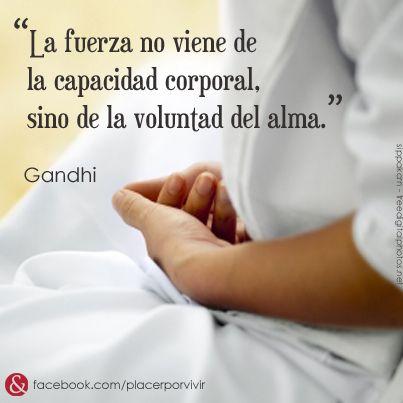 """""""La fuerza no viene de la capacidad corporal, sino de la voluntad del alma."""" Gandhi #frase"""