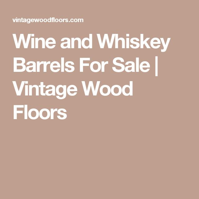 Wine and Whiskey Barrels For Sale | Vintage Wood Floors