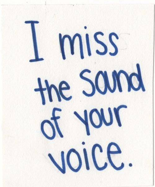 I need to hear your voice. I have so much to tell you.