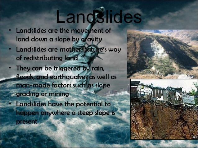 Landslides• Landslides are the movement of  land down a slope by gravity• Landslides are mother nature's way  of redistrib...