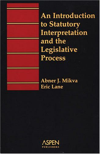 An Introduction To Statutory Interpretation and the Legislative Process (Introduction to Law Series)