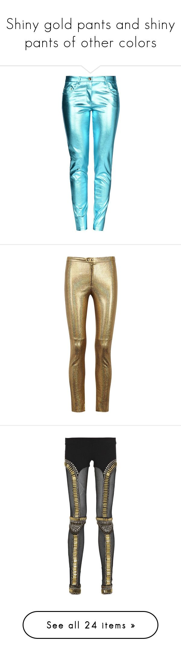 """Shiny gold pants and shiny pants of other colors"" by badstan ❤ liked on Polyvore featuring pants, bottoms, trousers, moschino, pantalones, turquoise, 5 pocket pants, button pants, jersey pants and zip pants"