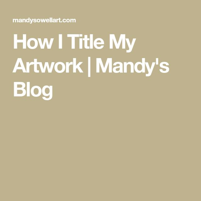 How I Title My Artwork | Mandy's Blog