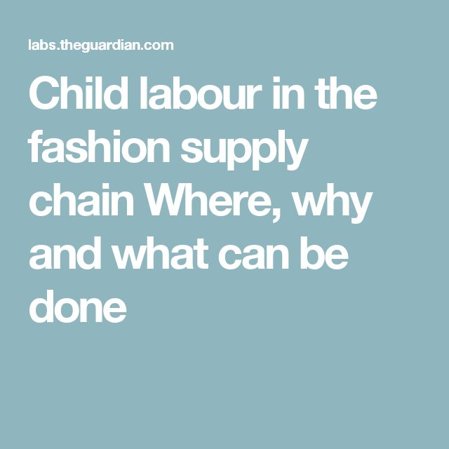 Child labour in the fashion supply chain Where, why and what can be done