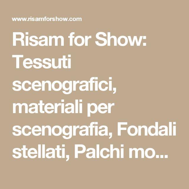 Risam for Show: Tessuti scenografici, materiali per scenografia, Fondali stellati, Palchi modulari, Meccanica di scena