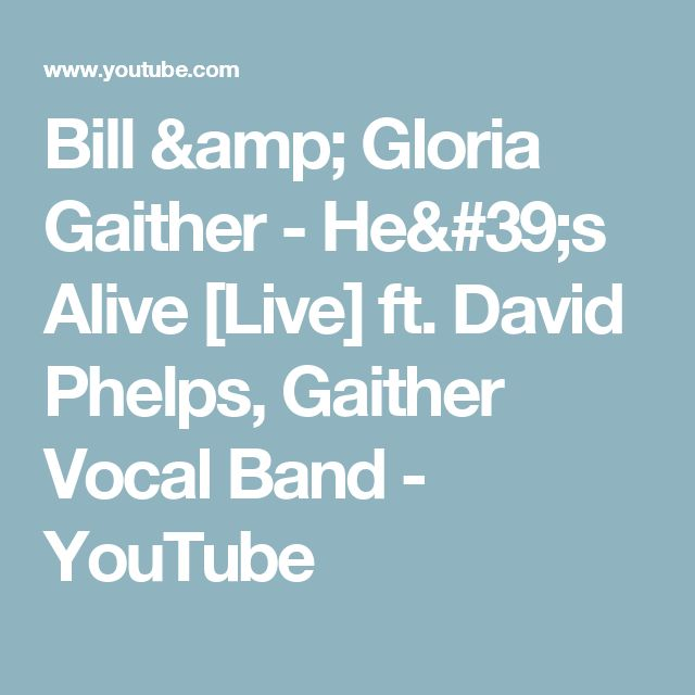 Bill & Gloria Gaither - He's Alive [Live] ft. David Phelps, Gaither Vocal Band - YouTube