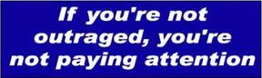 If Youre Not Outraged Political Bumper Sticker