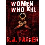WOMEN WHO KILL (Black Widows, Angels of Death, the Female Serial Killers) (Kindle Edition)By RJ Parker