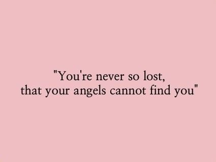 """ You're never so lost that your angels cannot find you."" Inspiring / Inspirational / Comfort Quotes"