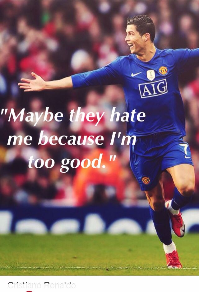 """""""Maybe they hate me because I'm too good!"""""""