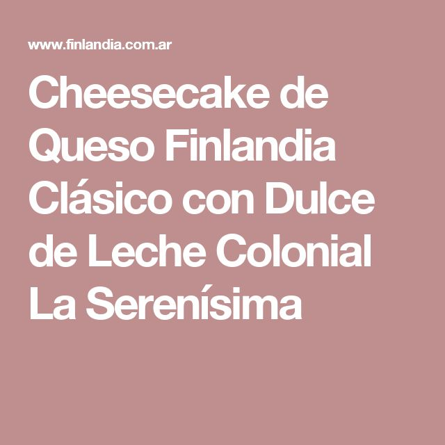 Cheesecake de Queso Finlandia Clásico con Dulce de Leche Colonial La Serenísima