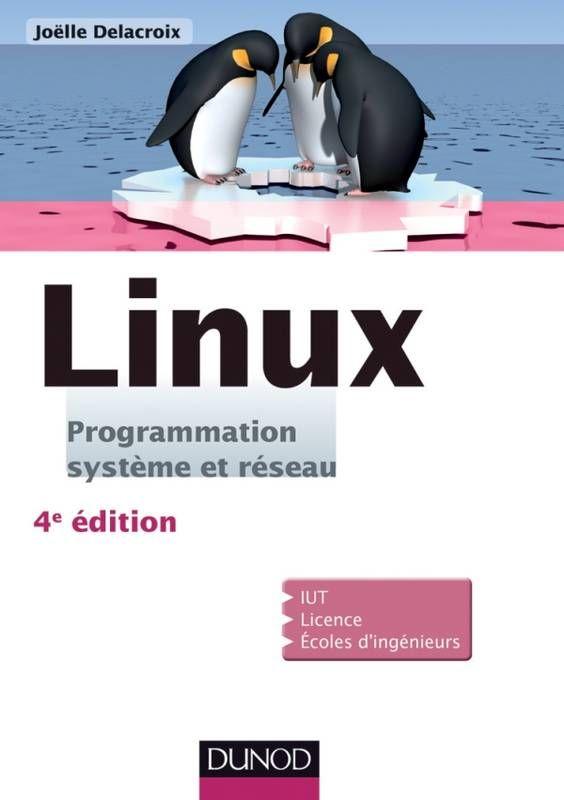 Linux - 4e éd, Programmation système et réseau - Cours et exercices corrigés