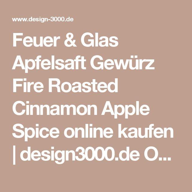 Feuer & Glas Apfelsaft Gewürz Fire Roasted Cinnamon Apple Spice online kaufen   design3000.de Online Shop