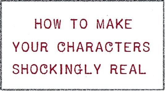 How to make your characters shockingly real