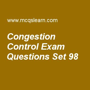 Practice test on congestion control, computer networks quiz 98 online. Practice networking exam's questions and answers to learn congestion control test with answers. Practice online quiz to test knowledge on congestion control, networking layer forwarding, random access, ieee standards, unguided media: wireless worksheets. Free congestion control test has multiple choice questions as a packet which is sent by a node to source to inform it of congestion is called, answers key with choices...