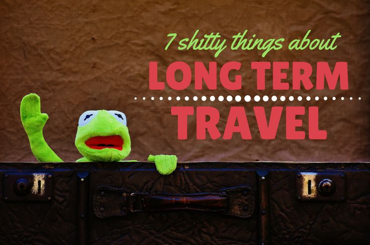 Think long term traveling is a dream come true? Check out these 7 shitty reasons why it most certainly is NOT.