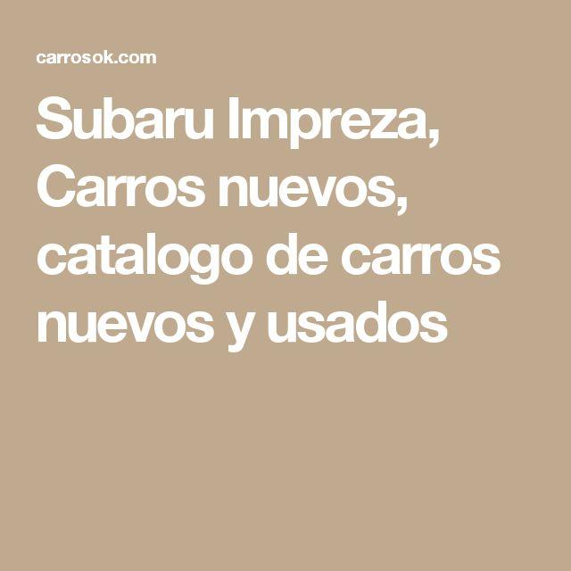 Subaru Impreza, Carros nuevos, catalogo de carros nuevos y usados