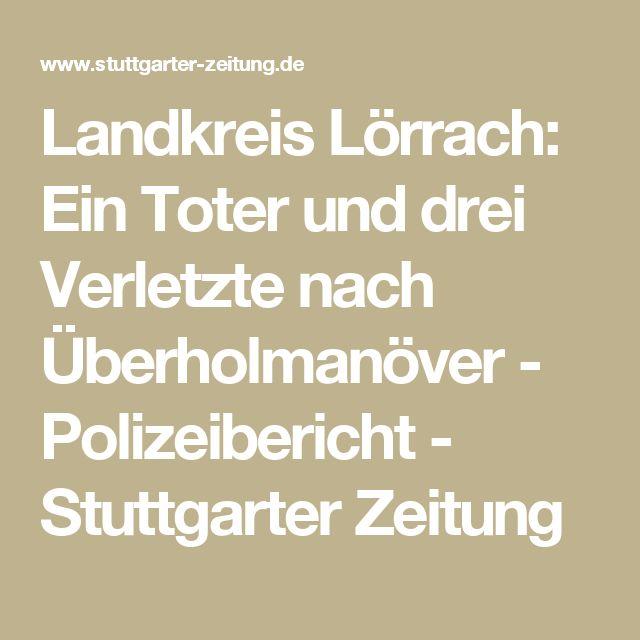 Landkreis Lörrach: Ein Toter und drei Verletzte nach Überholmanöver - Polizeibericht - Stuttgarter Zeitung