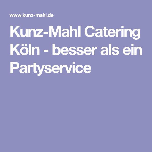 Kunz-Mahl Catering Köln - besser als ein Partyservice