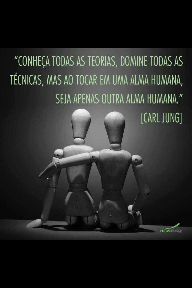 """Carl Jung: """"conheça todas as teorias, domine todas as técnicas, mas, ao tocar em uma alma humana, seja apenas outra alma humana""""."""