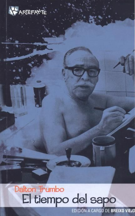 El tiempo del sapo / Dalton Trumbo ; edición a cargo de Breixo Viejo